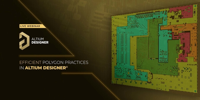 Live Webinar : Efficient Polygon Practices in Altium Designer®